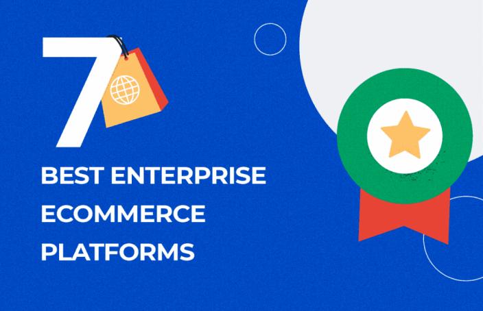 Seven Best Enterprise Ecommerce Platforms